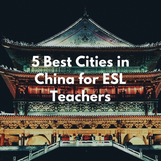 5 Best Cities in China for ESL Teachers – David Smith Posted by eternalwanderlustheart Want to travel to China to teach English? Find out why working in these Chinese cities will be so awesome!
