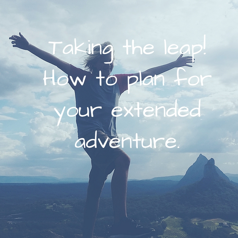 Taking the leap! How to plan for your extended adventure. Posted by eternalwanderlustheart If it seems overwhelming to pack up your life so you can pack your suitcases, then you must read this!