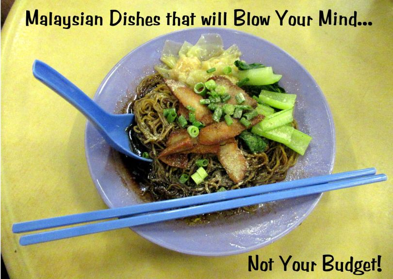 Malaysian Dishes that will Blow Your Mind...Not Your Budget!