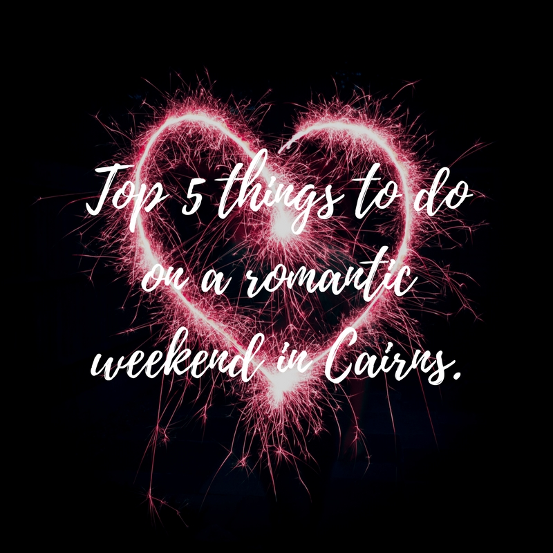 Top 5 things to do on a romantic weekend in Cairns. Posted by eternalwanderlustheart Find out how we had a great weekend in Cairns Australia using the money we made from a garage sale!