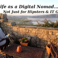 Life as a Digital Nomad - Not Just For Hipsters and IT Gurus